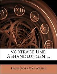 Vortrage Und Abhandlungen. - Franz Xaver Von Wegele