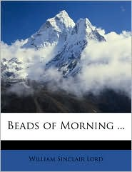 Beads of Morning. - William Sinclair Lord