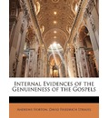 Internal Evidences of the Genuineness of the Gospels - Andrews Norton