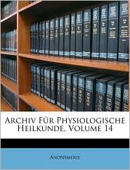 Archiv F r Physiologische Heilkunde, Vierzehnter Jahrgang - Anonymous
