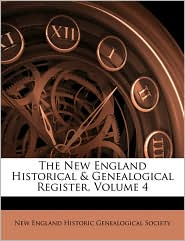 The New England Historical & Genealogical Register, Volume 4 - Created by New England Historic Genealogical Societ