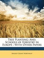 Tree Planting: And, Schools of Forestry in Europe: With Other Papers