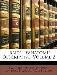 Trait D'Anatomie Descriptive, Volume 2 - Xavier Bichat, Phil Jos Roux, Matthieu Franois Rgis Buisson