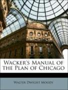 Moody, Walter Dwight;Wacker, Charles Henry;Chicago Plan, Commission: Wacker´s Manual of the Plan of Chicago