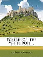 Tokeah; Or, the White Rose ...