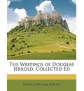 The Writings of Douglas Jerrold. Collected Ed - Douglas William Jerrold