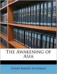 The Awakening of Asia - Henry Mayers Hyndman