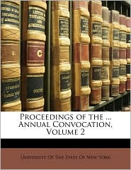 Proceedings of the ... Annual Convocation, Volume 2 - Created by University Of University Of The State Of New York