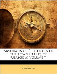 Abstracts of Protocols of the Town Clerks of Glasgow, Volume 7