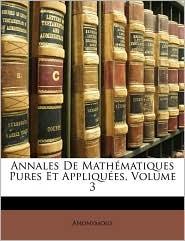 Annales de Mathematiques Pures Et Appliques, Volume 3 - Anonymous