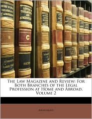 The Law Magazine and Review: For Both Branches of the Legal Profession at Home and Abroad, Volume 2 - Anonymous