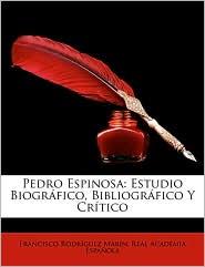 Pedro Espinosa: Estudio Biogrfico, Bibliogrfico y Crtico - Real Academia Espa ola, Francisco Rodr guez Mar n