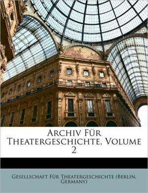 Archiv Fur Theatergeschichte, Volume 2 - Created by Gesellschaft Fr Theatergeschichte (Ber, Created by Gesellschaft Fur Theatergeschichte (Ber