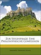 Fichte, Immanuel Hermann: Zur Seelenfrage: Eine Philosophische Confession