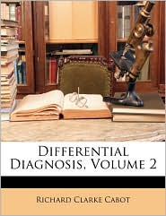 Differential Diagnosis, Volume 2 - Richard Clarke Cabot
