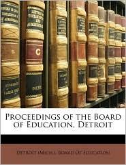 Proceedings of the Board of Education, Detroit - Created by Detroit Michigan Board of Education