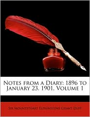 Notes from a Diary: 1896 to January 23, 1901, Volume 1 - Mountstuart Elphinstone Grant Duff