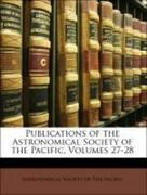 Astronomical Society of the Pacific: Publications of the Astronomical Society of the Pacific, Volumes 27-28