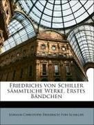 Von Schiller, Johann Christoph Friedrich: Friedrichs von Schiller sämmtliche Werke. Erstes Bändchen