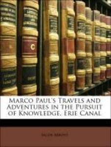 Marco Paul´s Travels and Adventures in the Pursuit of Knowledge. Erie Canal als Taschenbuch von Jacob Abbott - Nabu Press