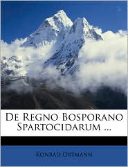 De Regno Bosporano Spartocidarum. - Konrad Ortmann