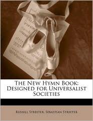 The New Hymn Book: Designed for Universalist Societies - Russell Streeter, Sebastian Streeter