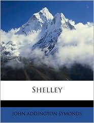 Shelley - John Addington Symonds