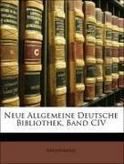 Anonymous: Neue Allgemeine Deutsche Bibliothek, Band CIV