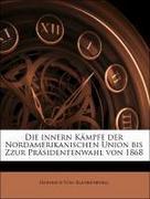 Von Blankenburg, Heinrich: Die innern Kämpfe der Nordamerikanischen Union bis Zzur Präsidentenwahl von 1868