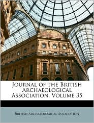 Journal of the British Archaeological Association, Volume 35 - Created by British Archaeological British Archaeological Association