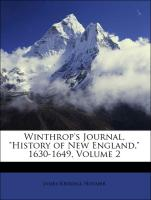 """Winthrop's Journal, """"History of New England,"""" 1630-1649, Volume 2"""