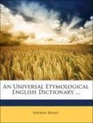 Bailey, Nathan: An Universal Etymological English Dictionary ...