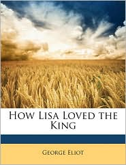 How Lisa Loved the King - George Eliot
