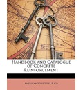 Handbook and Catalogue of Concrete Reinforcement - American Wire Steel & Co