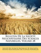 Bulletin de La Socit Neuch[teloise Des Sciences Naturelles, Volume 28