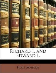 Richard I. and Edward I. - Ella S. Armitage