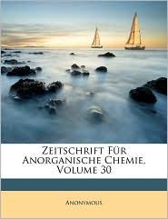Zeitschrift Fur Anorganische Chemie, Volume 30 - Anonymous