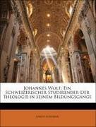 Scherrer, Joseph: Johannes Wolf: Ein Schweizerischer Studirender Der Theologie in Seinem Bildungsgange