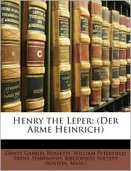 Henry the Leper: (Der Arme Heinrich) - Dante Gabriel Rossetti, William Peterfield Trent, Created by Mass.) Bibliophile Society (Boston
