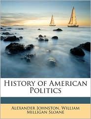 History of American Politics - Alexander Johnston, William Milligan Sloane