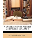 A Dictionary of Applied Chemistry, Volume 3 - Thomas Edward Thorpe