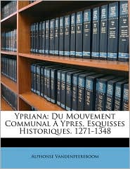 Ypriana: Du Mouvement Communal Ypres. Esquisses Historiques. 1271-1348 - Alphonse Vandenpeereboom