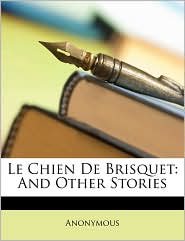 Le Chien de Brisquet: And Other Stories - Anonymous