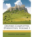 Oeuvres Complettes D'Helvetius, Volume 3 - Helvtius