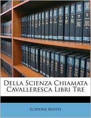 Della Scienza Chiamata Cavalleresca Libri Tre - Scipione Maffei