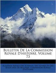 Bulletin de La Commission Royale D'Histoire, Volume 73 - Created by Academie Royale Des Sciences