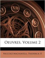 Oeuvres, Volume 2 - Niccolo Machiavelli, Frederick II