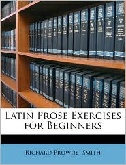 Latin Prose Exercises for Beginners - Richard Prowde- Smith