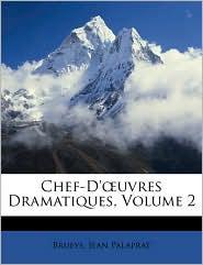 Chef-D' uvres Dramatiques, Volume 2 - Brueys, Jean Palaprat