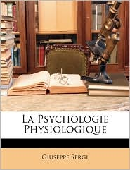 La Psychologie Physiologique - Giuseppe Sergi